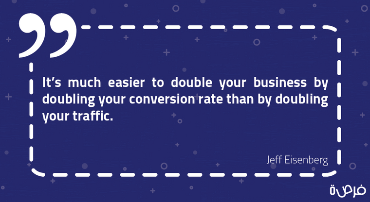 It's much easier to double your business by doubling your conversion rate than by doubling your traffic