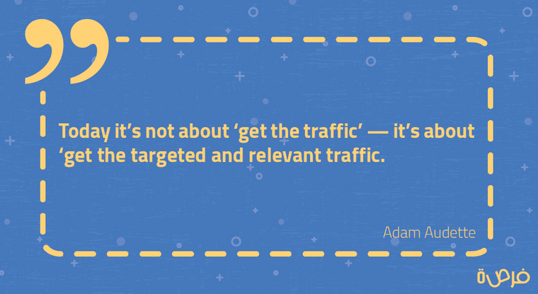 Today it's not about 'get the traffic', it's about 'get the targeted and relevant traffic